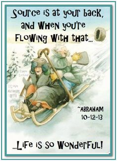 Source is at your back, and when you are flowing with that, life is so wonderful... Abraham-Hicks Quotes