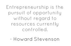 entrepreneurship is the pursuit of  opportunity without regard to resources