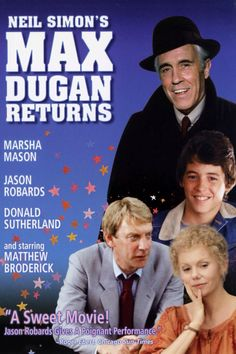 Dugan Returns is a 1983 American comedy-drama film starring Jason Robards as the titular Max Dugan, Marsha Mason as his daughter Nora, Donald Sutherland, Kiefer Sutherland, and Matthew Broderick, the latter two actors each in their first film appearances. This would be the last Neil Simon film to be directed by Herbert Ross, as well as the last of his films starring Mason (Simon's wife at the time).