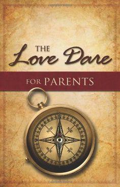 The Love Dare for Parents, http://www.amazon.com/dp/1433668521/ref=cm_sw_r_pi_awdm_J9w5sb0ZF9AEB