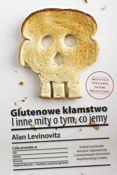 """Alan Levinovitz, """"Glutenowe kłamstwo i inne mity o tym, co jemy"""", przeł. Radosław Madejski, Wojciech Górnaś, Burda Książki, Warszawa 2016. 280 stron"""