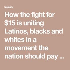 How the fight for $15 is uniting Latinos, blacks and whites in a movement the nation should pay attention to | Fusion