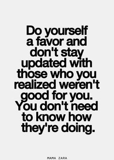 Do yourself a favor and don't stay updated with those who you realized weren't good for you.  You don't need to know how they're doing.  (another hard lesson to learn.  Don't follow a'holes on Facebook, don't read their Twitter, ignore them)