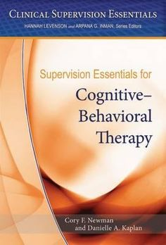 Supervision essentials for cognitive-behavioral therapy / Cory F. Newman and Danielle A. Kaplan
