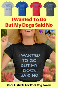 I wanted to gobut Such cute shirts Who wouldnt love these unique tshirts Theyre roomy casual with unique sayings all dog lovers can appreciate These dog shirts for peopl.