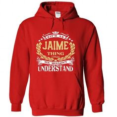 JAIME .Its a JAIME Thing You Wouldnt Understand - T Shirt, Hoodie, Hoodies, Year,Name, Birthday #name #tshirts #JAIME #gift #ideas #Popular #Everything #Videos #Shop #Animals #pets #Architecture #Art #Cars #motorcycles #Celebrities #DIY #crafts #Design #Education #Entertainment #Food #drink #Gardening #Geek #Hair #beauty #Health #fitness #History #Holidays #events #Home decor #Humor #Illustrations #posters #Kids #parenting #Men #Outdoors #Photography #Products #Quotes #Science #nature…