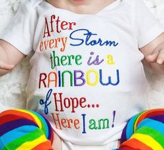 Rainbow Baby onesie with rainbow on butt. After every storn there is a rainbow of hope... and here I am embroidered onesie! Baby shower gift by LilStytchesBoutique on Etsy https://www.etsy.com/listing/231327531/rainbow-baby-onesie-with-rainbow-on-butt