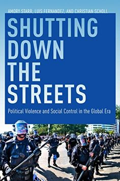 Shutting Down the Streets: Political Violence and Social Control in the Global Era by Amory Starr http://www.amazon.com/dp/0814741002/ref=cm_sw_r_pi_dp_wsw6ub0ZS2HRZ