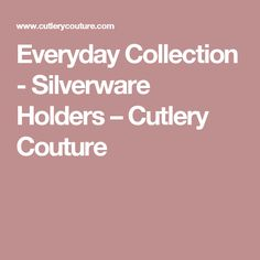Everyday Collection - Silverware Holders – Cutlery Couture