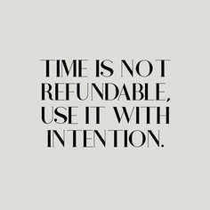 Time is not refundable, use it with intention. One of my favorite intentional living quotes. Positive Quotes For Life Encouragement, Positive Quotes For Life Happiness, Meaningful Quotes, Inspirational Quotes, Motivacional Quotes, Words Quotes, Wise Words, Best Quotes, Life Quotes