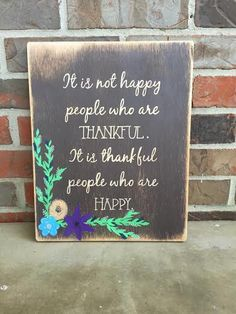 14x11 It Is Not Happy People Who Are Thankful. It Is Thankful People Who Are Happy Wood Sign / Home Decor / Fall Decor / Rustic by TheRusticWillow25 on Etsy https://www.etsy.com/listing/255194226/14x11-it-is-not-happy-people-who-are