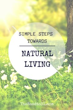 Here are a few simple steps toward a more natural healthy lifestyle.