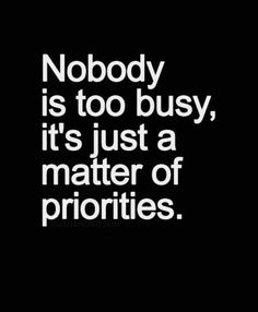 .Real important... Always remember, note to self watch out who you make time for. Be your own priority at times