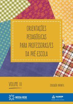 Orientações pedagógicas - Vol III  Orientações Pedagógicas para professores de crianças da pré escola - Volume III