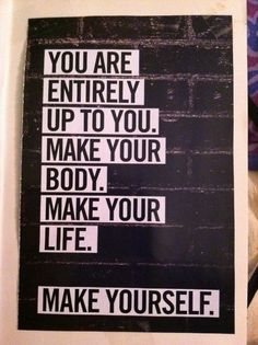 Everyday you are given a choice to go out and make yourself better or let yourself waste away. What choice are you going to make today?