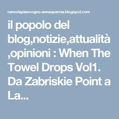 il popolo del blog,notizie,attualità,opinioni : When The Towel Drops Vol1. Da Zabriskie Point a La...
