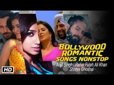 #Bollywood Romantic Songs Nonstop  #ArijitSingh Rahat Fateh Ali Khan SHREYA GHOSHAL