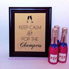 KEEP CALM and Pop the Champers - Champagne Bar Sign Cocktail Wedding Decoration 30th Birthday Bachelorette Shower 8x10