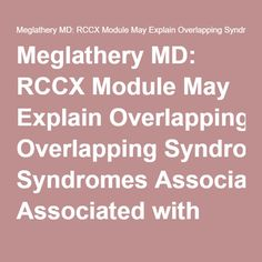 Meglathery MD: RCCX Module May Explain Overlapping Syndromes Associated with Chronic Illness(EDS-HT, CFS, FM, Lyme, MCAS, POTS, Pain, Psychiatric Spectrum, Immunological, Endocrine Issues) - Home