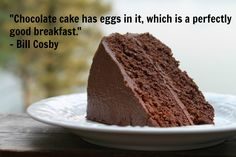 Chocolate cake quote by Bill Cosby #humor #funny