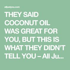 THEY SAID COCONUT OIL WAS GREAT FOR YOU, BUT THIS IS WHAT THEY DIDN'T TELL YOU – All Just You