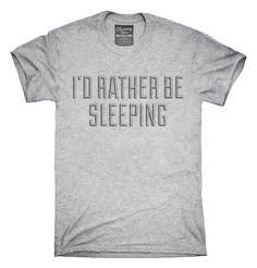 I'd Rather Be Sleeping T-Shirt, Hoodie, Tank Top, Sleeveless by ChummyTees on Etsy https://www.etsy.com/uk/listing/460200188/id-rather-be-sleeping-t-shirt-hoodie