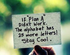 "If ""Plan A"" doesn't work, don't worry. The alphabet has 25 more letters. Om ""Plan A"" inte fungerar, oroa dig inte. Det finns 28 bokstäver kvar i alfabetet :)"