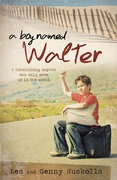A Boy Named Walter by Les and Genny Nuckolls. Nonfiction. Biography. Book cover.