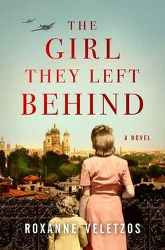Historical Fiction 2018. The Girl They Left Behind by Roxanne Veletzos. A sweeping family saga and love story that offers a vivid and unique portrayal of life in war-torn 1941 Bucharest and life behind the Iron Curtain during the Soviet Union occupation—perfect for fans of Lilac Girls and Sarah's Key.