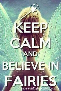 Keep Calm and believe in Fairies! :)