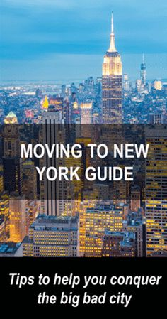 Moving to New York Guide has resources to help you: find a great apartment, pick a neighborhood that suits your lifestyle and budget, plan your move, find a moving company and get a job in the city.