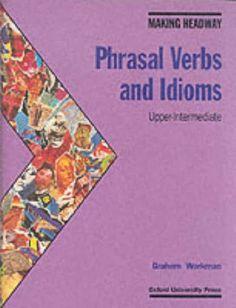 Making Headway : Phrasal Verbs and Idioms -Upper-Intermediate-   Bookz Ebookz
