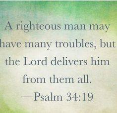 The righteous person faces many troubles, but the LORD comes to the rescue each time. - Psalm 34:19 (NLT Bible)