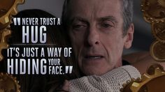 BBC One - Doctor Who, Series The Twelfth Doctor - Series 8 Quotes - The Twelfth Doctor - Series 8 Quotes 12th Doctor, Twelfth Doctor, First Doctor, New Quotes, Life Quotes, Inspirational Quotes, Movie Quotes, Funny Quotes, Doctors Series