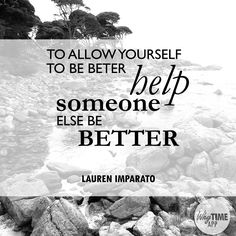 """""""To allow yourself to be better, help someone else be better."""" - Lauren Imparato #quotes #healthylife"""