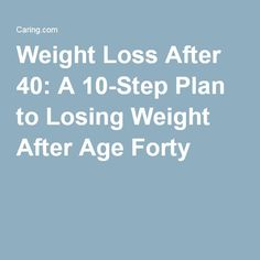 Weight Loss After 40: A 10-Step Plan to Losing Weight After Age Forty