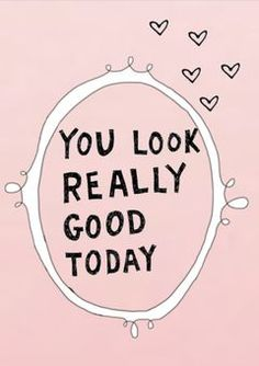 Just in case no one told you today...