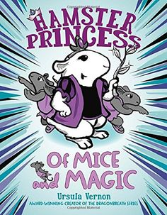 Hamster Princess: Of Mice and Magic by Ursula Vernon http://smile.amazon.com/dp/0803739842/ref=cm_sw_r_pi_dp_F0.bxb0QBBE17