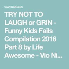 TRY NOT TO LAUGH or GRIN - Funny Kids Fails Compilation 2016 Part 8 by Life Awesome - Vio Nine