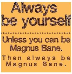 If given the oppurtunity then always choose to be Magnus Bane. May the Chairman Meow be with you at that time of need. Mortal Instruments Books, Shadowhunters The Mortal Instruments, Malec, Shadowhunter Academy, Clockwork Angel, Cassie Clare, Cassandra Clare Books, The Dark Artifices, City Of Bones