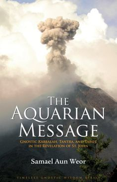 The Aquarian Message: Gnostic Kabbalah, Tantra, and Tarot in the Revelation of St. John (Timeless Gnostic Wisdom)