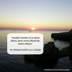 """""""Yarabbi,Sen'den af ve afiyet dileriz. Senin ismin affedicidir, bizleri affeyle."""" Hz. Muhammed'in (s.a.v) Duâsı"""