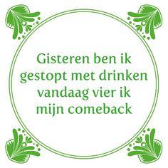 Tegeltjeswijsheid.nl - een uniek presentje - Gisteren ben ik gestopt met drinken