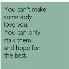 You Can't Make Someone Love You... | Quotes A Day