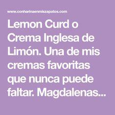 Lemon Curd o Crema Inglesa de Limón. Una de mis cremas favoritas que nunca puede faltar. Magdalenas, bizcochos o simplemente a cucharadas.