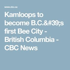 Kamloops to become B.C.'s first Bee City - British Columbia - CBC News