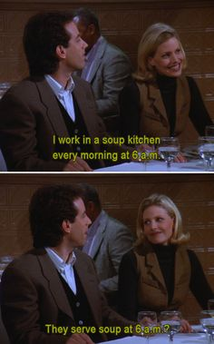 Seinfeld quote - Jerry's date works early in a soup kitchen, 'The Sponge'