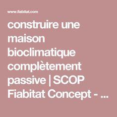 construire une maison bioclimatique complètement passive | SCOP Fiabitat Concept - Construction et ingénierie écologique