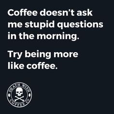 Be more like coffee.