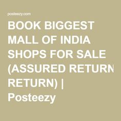 BOOK BIGGEST MALL OF INDIA SHOPS FOR SALE (ASSURED RETURN) | Posteezy